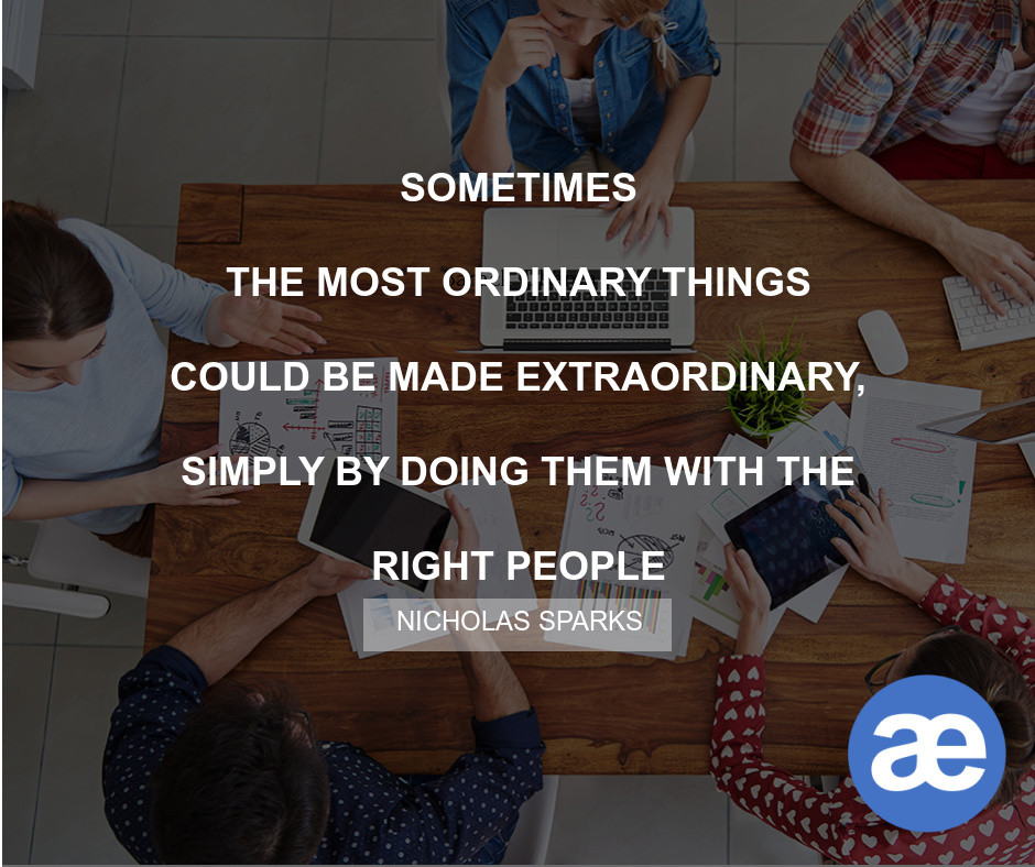 """Sometimes the most ordinary things could be made extraordinary, simply by doing them with the right people"""